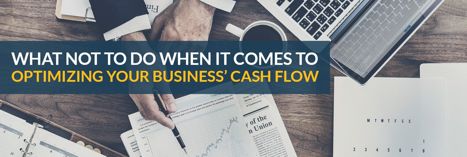 What NOT to do when it comes to optimizing your business' cash flow